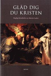 Gläd dig du kristen : dagliga betraktelser av Martin Luther