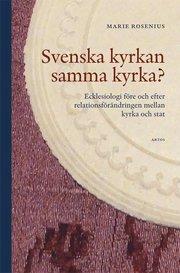 Svenska kyrkan samma kyrka? : ecklesiologi före och efter relationsförändring