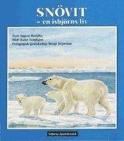Snövit – en isbjörns liv