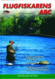 Flugfiskarens Abc : Allt Om Utrustning Och Flugorna ; Kastteknik ; Flugfisk