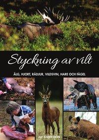 Styckning av vilt : �lg, hjort, r�djur, vildsvin, hare och f�gel (inbunden)