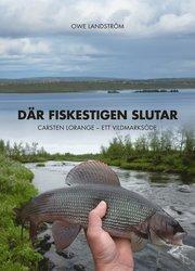 Där fiskestigen slutar : Carsten Lorange – ett vildmarksöde