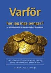 Varför har jag inga pengar? : en självhjälpsbok för dig som vill förbättra din ekonomi