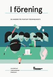 I förening : en handbok för praktiskt föreningsarbete