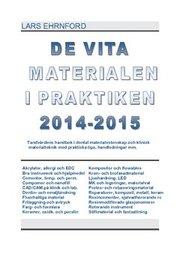De vita materialen i praktiken 2014.2015 : tandvårdens handbok i dental materialvetenskap och klinisk materialteknik och materialvetenskap med praktiska kliniska tips handledningar mm