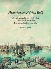 Historien om Adrian Balk : svensk-ryska kriget 1808-1809. Lantvärnskatastrofen. Intrigspel kärlek bråd död