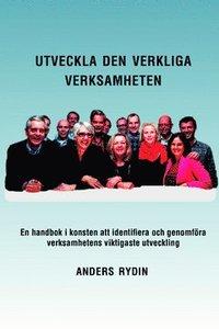 Bokomslag Utveckla den verkliga verksamheten : En handbok i konsten att identifiera och genomföra verksamhetens viktigaste utveckling (häftad)