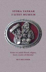 Stora tankar i litet museum : röster om judisk filosofi religion konst musik och litteratur