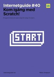 Kom igång med Scratch! : Bygg ett spel steg för steg i Scratch.