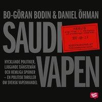 Saudivapen: hycklande politiker, ljugande tj�nstem�n och hemliga spioner : en politisk thriller om svensk vapenhandel  (pocket)
