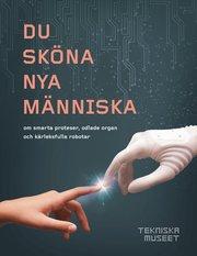 Du sköna nya människa – om smarta proteser odlade organ och kärleksfulla robotar
