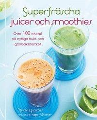 Superfr�scha juicer och smoothies : �ver 100 recept p� nyttiga frukt- och gr�nsaksdrycker (inbunden)