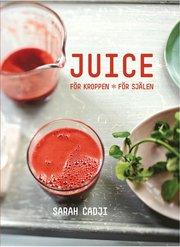 Juice : för kroppen för själen