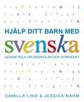 Hj�lp ditt barn med svenska: genom hela grundskolan och gymnasiet