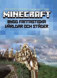 Minecraft : bygg fantastiska v�rldar och st�der (inbunden)