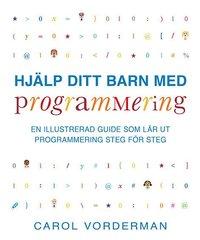 Hj�lp ditt barn med programmering : en illustrerad guide som l�r ut programmering steg f�r steg (h�ftad)