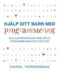 Hj�lp ditt barn med programmering : en illustrerad guide som l�r ut programmering steg f�r steg