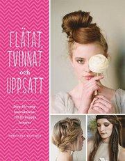 Flätat tvinnat och uppsatt : steg-för-steg-instruktioner till 82 snygga frisyrer