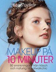Makeup på 10 minuter : 50 sminkningar – från fräsch och naturlig till catwa