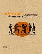 Mytologi på 30 sekunder : den viktigaste klassiska myterna gudarna hjältarna och monstren var och en förklarad på en halv minut