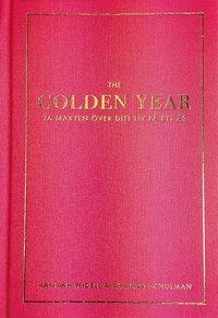 The Golden Year: Ta makten �ver ditt liv p� ett �r (inbunden)