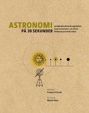Astronomi på 30 sekunder : de mest häpnadsväckande upptäckterna inom astronomin var och en förklarad på en halv minut