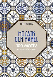 Mosaik och kakel : 100 motiv – varva ner måla och njut
