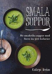 Smala soppor : 80 smakrika soppor med färre än 300 kalorier
