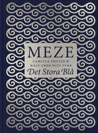 Meze - Det stora bl�. 50 l�ckra Meze-recept fr�n �stra Medelhavet (inbunden)