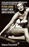 En natt med Anita Ekberg : intervju med den legendariska sk�despelerskan och ikoniska sexsymbolen