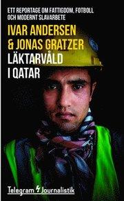 Läktarvåld i Qatar : ett reportage om fattigdom fotboll och modernt slavarbete