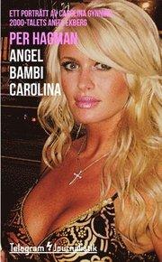 Angel Bambi Carolina : ett porträtt av Carolina Gynning 2000-talets Anita Ekberg