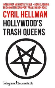 Hollywoods trash queens : intervjuer med Mötley Crüe