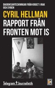 Rapport från fronten mot IS : dagboksanteckningar från kriget i Irak och Syrien