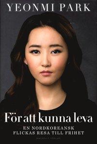 F�r att kunna leva: en nordkoreansk flickas resa till frihet (inbunden)