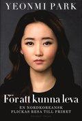 F�r att kunna leva: en nordkoreansk flickas resa till frihet