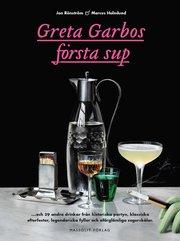 Greta Garbos första sup : och 29 andra drinkar från historiska partyn klassiska efterfester legendariska fyllor och oförglömliga segerskålar