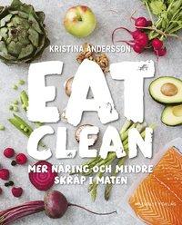 Eat clean : mer n�ring och mindre skr�p i maten (h�ftad)