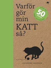 Varför gör min katt så? : svar på 50 frågor från kattägare