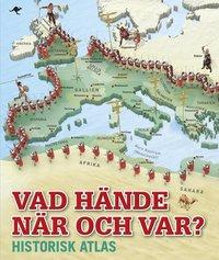 Vad h�nde n�r och var? : historisk atlas (inbunden)