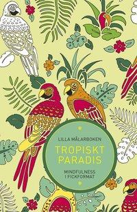 Lilla målarboken : Tropiskt paradis - Mindfulness i fickformat (häftad)