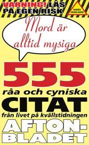 Mord är alltid mysiga : och 555 andra galna citat från redaktionen på Aftonbladet