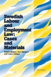 Swedish Labour and Employment Law: Cases and Materials (h�ftad)