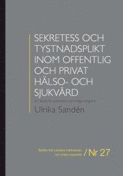Sekretess och tystnadsplikt inom offentlig och privat hälso- och sjukvård : ett skydd för patientens personliga integritet