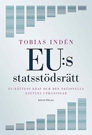EU:s statsstödsrätt : EU-rättens krav och den nationella rättens utmaningar