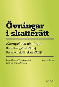 �vningar i skatter�tt : exempel och l�sningar : beskattnings�ret 2014 : beslut om slutlig skatt 2015 (h�ftad)