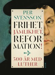 Frihet jämlikhet reformation! : 500 år med Luther