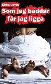 Som jag bäddar får jag ligga : en härligt erotisk novell om hur Sara får ligga mycket i sitt äktenskap