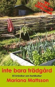 Inte bara trädgård : 55 krönikor om hortikultur