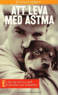 Att leva med astma. En bok om att leva med livskvalitet som astmatiker. (inbunden)
